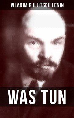 WAS TUN? (eBook, ePUB) - Lenin, Wladimir Iljitsch