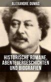 Alexandre Dumas: Historische Romane, Abenteuergeschichten und Biografien (eBook, ePUB)
