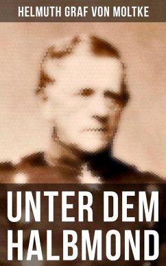 Unter dem Halbmond (eBook, ePUB) - Moltke, Helmuth Graf Von