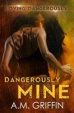 Dangerously Mine (Loving Dangerously, #1) (eBook, ePUB)