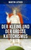 Martin Luther: Der kleine und der große Katechismus (eBook, ePUB)