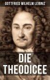 Gottfried Wilhelm Leibniz - Die Theodicee (eBook, ePUB)