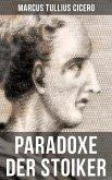 Cicero: Paradoxe der Stoiker (eBook, ePUB)
