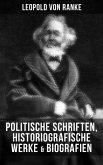 Leopold von Ranke: Politische Schriften, Historiografische Werke & Biografien (eBook, ePUB)