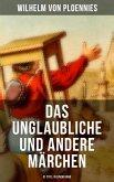 Das Unglaubliche und andere Märchen (51 Titel in einem Band) (eBook, ePUB)