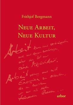 Neue Arbeit, neue Kultur - Bergmann, Frithjof