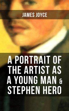 A PORTRAIT OF THE ARTIST AS A YOUNG MAN & STEPHEN HERO (eBook, ePUB) - Joyce, James