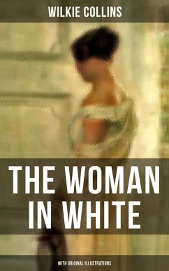 THE WOMAN IN WHITE (With Original Illustrations) (eBook, ePUB) - Collins, Wilkie