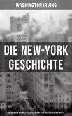 Die New-York Geschichte (Von Anbeginn der Welt bis zur Endschaft der holländischen Dynastie) (eBook, ePUB)