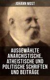 Ausgewählte anarchistische, atheistische und politische Schriften und Beiträge (eBook, ePUB)