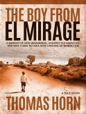 The Boy from El Mirage: A Memoir of Humble Beginnings, Unexpected Miracles, and Why I Have No Idea How I Wound Up Where I Am