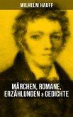 Wilhelm Hauff: Märchen, Romane, Erzählungen & Gedichte (eBook, ePUB)