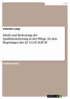 Inhalt und Bedeutung der Qualitätssicherung in der Pflege. Zu den Regelungen der §§ 112 ff. SGB XI (eBook, PDF) - Lang, Valentin