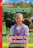 Der Bergpfarrer Nr. 7: Heimkehr ins Wachnertal / Wirbel um Dr. Elena Winter / Ein Freund aus alten Tagen?