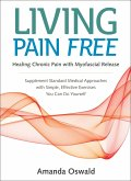 Living Pain Free: Healing Chronic Pain with Myofascial Release--Supplement Standard Medical Approaches with Simple, Effective Exercises