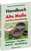 HANDBUCH - Alte Maße und ihre Umrechnung - Thüringen - Preußen - Sachsen - Mecklenburg