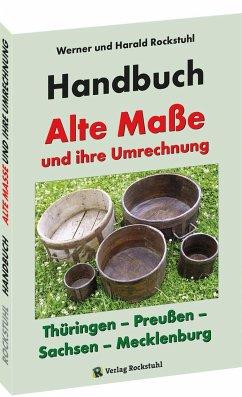 HANDBUCH - Alte Maße und ihre Umrechnung - Thüringen - Preußen - Sachsen - Mecklenburg - Rockstuhl, Harald; Rockstuhl, Werner