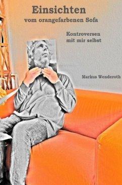Einsichten vom orangefarbenen Sofa - Wenderoth, Markus