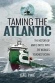 Taming the Atlantic: The History of Man's Battle with the World's Toughest Ocean