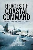 Heroes of Coastal Command: The Raf's Maritime War 1939 - 1945