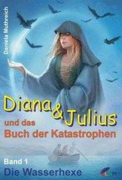 Diana & Julius und das Buch der Katastrophen - Muthreich, Daniela