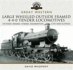 Great Western Large Wheeled Outside Framed 4-4-0 Tender Locomotives: Atbara, Badminton, City and Flower Classes