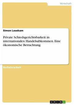 Private Schiedsgerichtsbarkeit in internationalen Handelsabkommen. Eine ökonomische Betrachtung