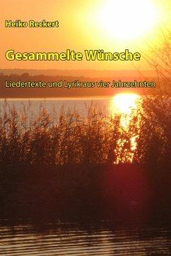 Gesammelte Wünsche - Liedertexte und Lyrik aus vier Jahrzehnten (eBook, ePUB) - Reckert, Heiko