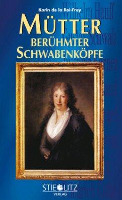 Mütter berühmter Schwabenköpfe - Roi-Frey, Karin de la