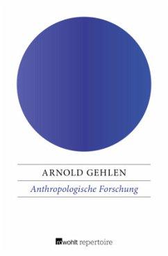 Anthropologische Forschung - Gehlen, Arnold