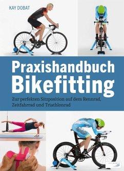 Praxishandbuch Bikefitting (eBook, ePUB) - Dobat, Kay
