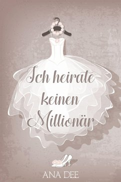 Ich heirate keinen Millionär (eBook, ePUB)