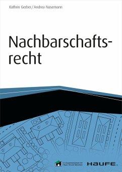 Nachbarschaftsrecht - inkl. Arbeitshilfen online (eBook, PDF) - Gerber, Kathrin; Nasemann, Andrea