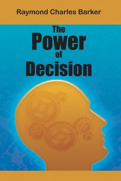 The Power of Decision - Barker, Raymond Charles