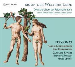 Bis An Der Welt Ihr Ende-Dt.Lieder Der Reformat - Lutzenberger/Frederiksen/Ensemble Per-Sonat
