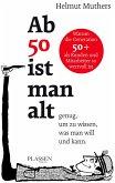 Ab 50 ist man alt ... genug, um zu wissen, was man will und kann (eBook, ePUB)