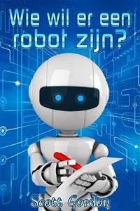Wie wil er een robot zijn? (eBook, ePUB)