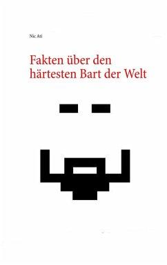 Fakten über den härtesten Bart der Welt (eBook, ePUB)