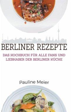 Das Berlin Kochbuch - Die besten Berliner Rezepte (eBook, ePUB)