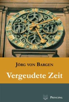 Vergeudete Zeit - Bargen, Jörg von