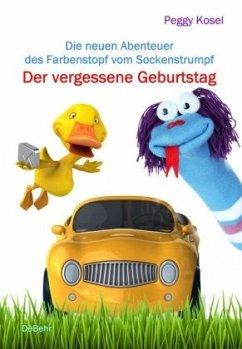 Der vergessene Geburtstag - Die neuen Abenteuer des Farbenstopf vom Sockenstrumpf - Kosel, Peggy