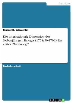 """Die internationale Dimension des Siebenjährigen Krieges (1754/56-1763). Ein erster """"Weltkrieg""""? (eBook, PDF)"""