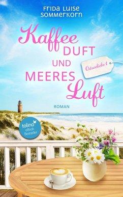 Kaffeeduft und Meeresluft / Ostseeliebe Bd.1 (eBook, ePUB) - Sommerkorn, Frida Luise
