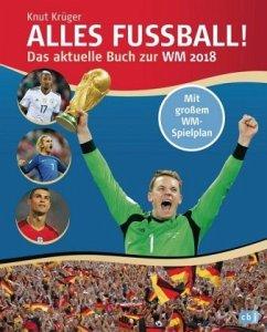 Alles Fußball - Das aktuelle Buch zur WM 2018 - Krüger, Knut