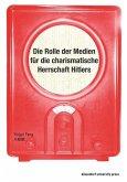Die Rolle der Medien für die charismatische Herrschaft Hitlers