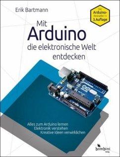 Mit Arduino die elektronische Welt entdecken - Bartmann, Erik