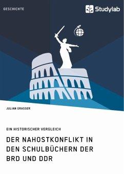 Der Nahostkonflikt in den Schulbüchern der BRD und DDR - Grasser, Julian