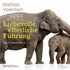 Liebevolle elterliche Führung, 6 Audio-CDs - Voelchert, Mathias