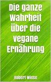 Die ganze Wahrheit über die vegane Ernährung (eBook, ePUB)