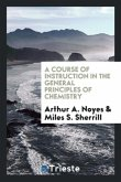 A Course of Instruction in the General Principles of Chemistry